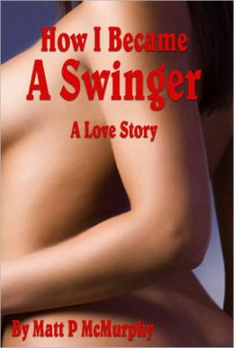 How I Became A Swinger, A Love Story