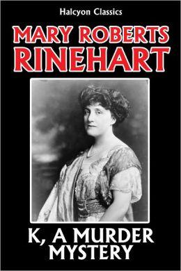 K, A Murder Mystery by Mary Roberts Rinehart