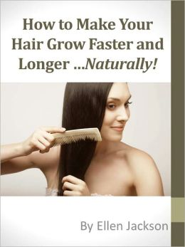 how to make my hair longer faster naturally