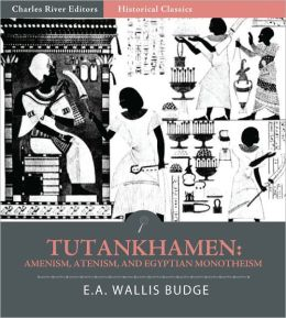 Tutankhamen: Amenism, Atenism, and Egyptian Monotheism (Illustrated)