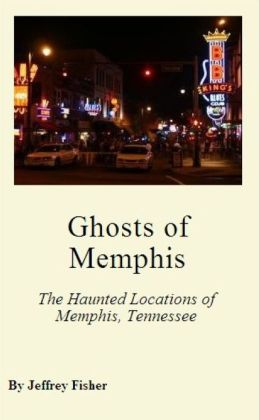 Ghosts of Memphis: The Haunted Locations of Memphis, Tennessee