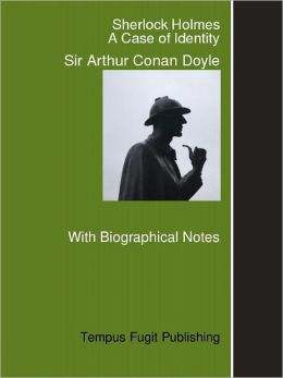 The Adventures of Sherlock Holmes: A Case of Identity, with Biographical Notes on Arthur Conan Doyle