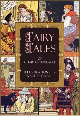 Illustrated Fairy Tales of Charles Perrault: Puss in Boots, The Sleeping Beauty, Little Red Riding Hood, Blue Beard, Cinderella