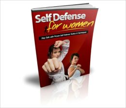 Self Defense For Women - Stay Safe With Proven Self Defense Tactics & Techniques