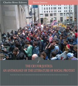 The Cry for Justice: An Anthology of the Literature of Social Protest (Illustrated)