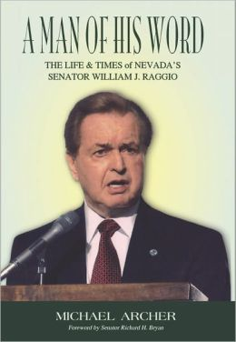 A Man of His Word: The Life & Time of Nevada's Senator William J. Raggio