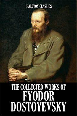 The Collected Works of Fyodor Dostoyevsky