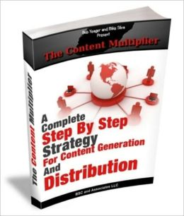The Content Multiplier- A Complete Step By Step Strategy For Content Gerneration And Distribution