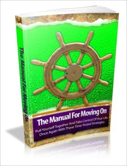 The Manual For Moving On - Pull Yourself Together And Take Control Of Your Life Once Again With These Time-Tested Strategies