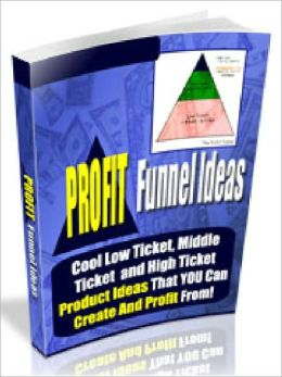 Profit Funnel Ideas - Cool Low Ticket, Mid Ticket and High Ticket Product Ideas That You Can Create And Profit From