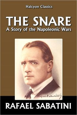 The Snare: A Story of the Napoleonic Wars by Rafael Sabatini