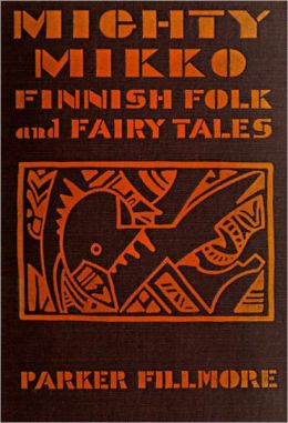 MIGHTY MIKKO: A Book of Finnish Fairy Tales and Folk Tales