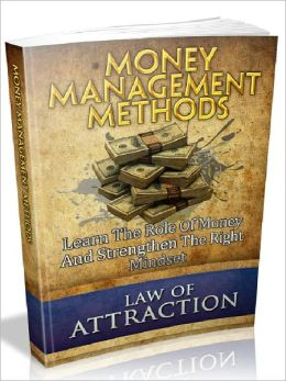 Money Management Methods - Discover The Role Of Money And Attract The Right Mindset (Recommended)