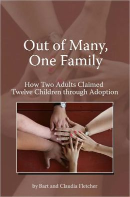 Out of Many, One Family, How Two Adults Claimed Twelve Children Through Adoption