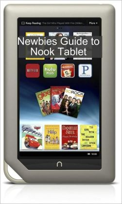 A Newbies Guide to NOOK Tablet: The Beginners Guide Doing Everything from Hacking and Rooting to Finding Free Books and Emailing