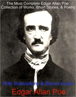 THE MOST COMPLETE EDGAR ALLAN POE DELUXE COLLECTION of Works, Short Stories, and Poetry With Illustrations & BONUS Audio