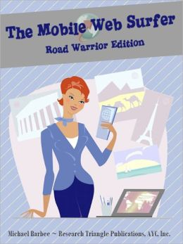 The Mobile Web Surfer - Your Nook Browser Homepage: Road Warrior Edition (Web Browser #3)