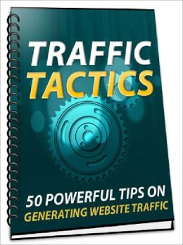 Traffic Tactics – 50 Powerful Tips On Generating Website Traffic