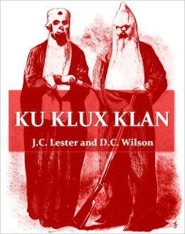 Ku Klux Klan, Its Origin, Growth and Disbandment [Illustrated]