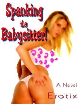 Spanking the Babysitter! (an erotic novel)