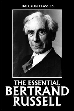 The Essential Bertrand Russell: The Analysis Of Mind Political Ideals The Problems Of Philosophy Proposed Roads To Freedom