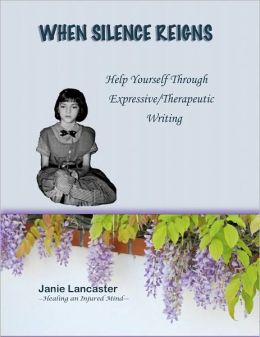 When Silence Reign: Help Yourself Through Expressive/Therapeutic Writing
