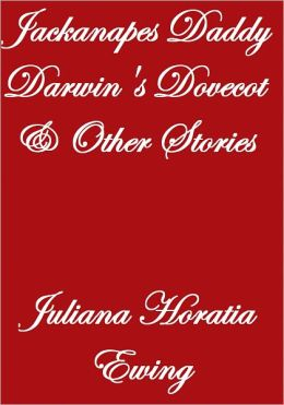 JACKANAPES DADDY DARWIN'S DOVECOT AND OTHER STORIES