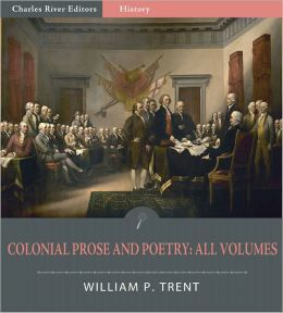 Colonial Prose and Poetry: All Volumes (Illustrated)