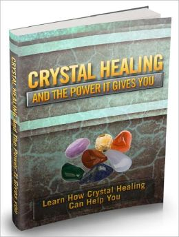 Crystal Healing And The Power It Gives You - Learn How Crystal Healing Can Help You