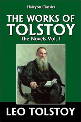 The Works of Leo Tolstoy: The Novels Vol. I