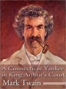 A Connecticut Yankee in King Arthur's Court (fully illustrated)