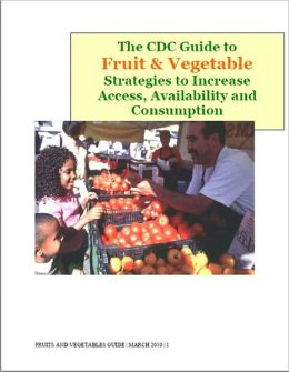 The CDC Guide to Fruit & Vegetable Strategies to Increase Access, Availability and Consumption