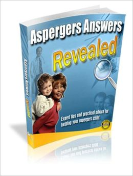 Aspergers Answers Revealed - Expert Tips And Practical Advice For Helping Your Aspergers Child