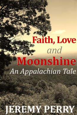 Faith, Love and Moonshine: An Appalachian Tale