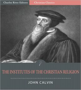 The Institutes of the Christian Religion (Illustrated)