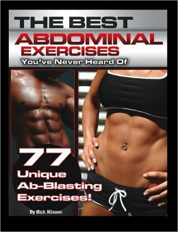The Best Abdominal Exercises You've Never Heard Of: 77 Unique Ab-Blasting Exercises