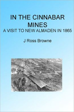In the Cinnabar Mines: A Visit to New Almaden 1865, Illustrated