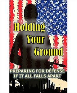 HOLDING YOUR GROUND - Preparing for Defense if it all falls apart