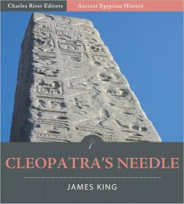 Cleopatra's Needle: A History of the London Obelisk, with an Exposition of the Hieroglyphics (Illustrated)