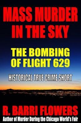 Mass Murder in the Sky: The Bombing of Flight 629 (Historical True Crime Short)