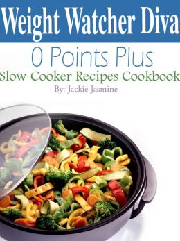 Weight Watcher Diva 0 Points Plus Slow Cooker Recipes Cookbook