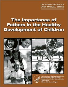 The Importance of Fathers in the Healthy Development of Children