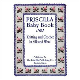 The Priscilla Baby Book - A Collection of Baby Garments in Knitting and Crocheting