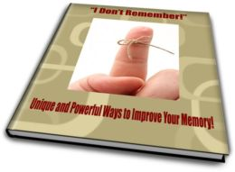 """I Don't Remember!"" Unique and Powerful Ways to Improve Your Memory!"