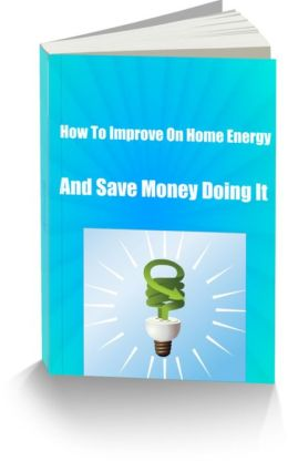 How To Improve On Home Energy Today And Save Money Doing It
