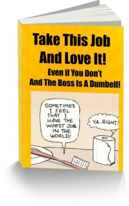 Take This Job and Love It! Even if You Don't- And The Boss Is A Dumbell