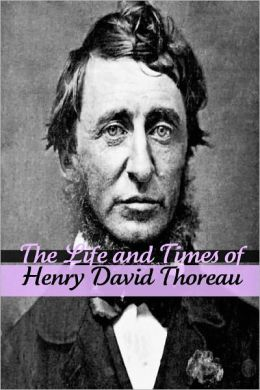 The Life and Times of Henry David Thoreau
