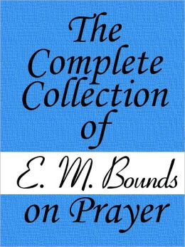 The Complete Collection of E. M. Bounds on Prayer