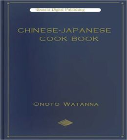Chinese - Japanese Cook Book: A Cooking Classic By Onoto Watanna!