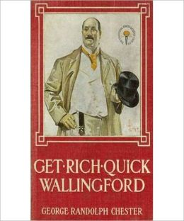 Get Rich Quick Wallingford: A Cheerful Account Of The Rise And Fall Of An American Business Buccaneer!